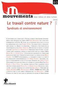 Armelle Andro et Simon Cottin-Marx - Mouvements N° 80 Hiver 2014 : Le travail contre nature ? - Syndicats et environnement.