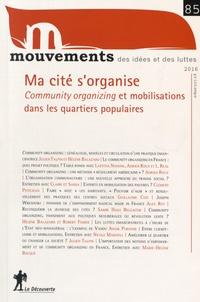 Hélène Balazard et Marion Carrel - Mouvements N° 85, printemps 201 : Ma cité s'organise - Community organizing et mobilisations dans les quartiers populaires.
