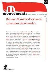 Olivier Roueff et Simon Cottin-Marx - Mouvements N° 91, automne 2017 : Kanaky Nouvelle-Calédonie : situations décoloniales.