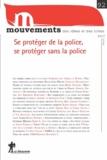 Francis Dupuis-Déri et Anahita Grisoni - Mouvements N° 92, hiver 2017 : Se protéger de la police, se protéger sans la police.