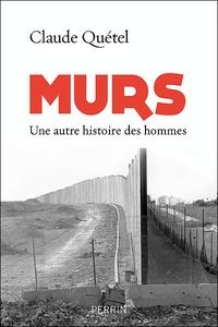 Claude Quétel - Murs - Une autre histoire des hommes.