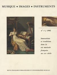 Florence Gétreau et Malou Haine - Musique, images, instruments N° 1, 1995 : Innovations et traditions dans la vie musicale française au XIXe siècle.
