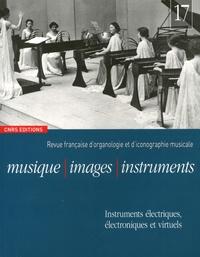 Florence Gétreau - Musique, images, instruments N° 17 : Instruments électriques, électroniques et virtuels.