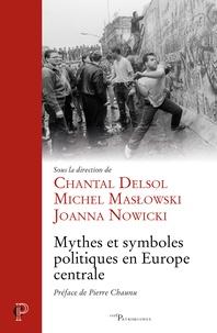 Chantal Delsol et Michel Maslowski - Mythes et symboles politiques en Europe Centrale.