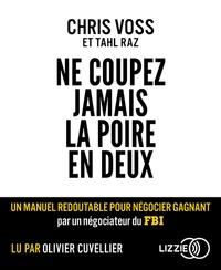 Chris Voss et Tahl Raz - Ne coupez jamais la poire en deux. 1 CD audio