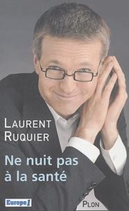 Laurent Ruquier - Ne nuit pas à la santé.