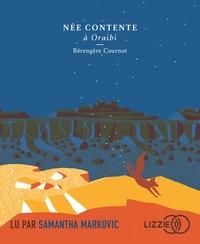 Bérengère Cournut - Née contente à Oraibi. 1 CD audio MP3
