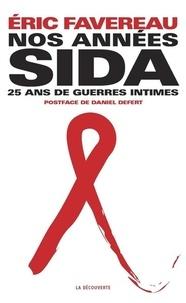 Eric Favereau - Nos années sida - Vingt-cinq ans de guerres intimes.