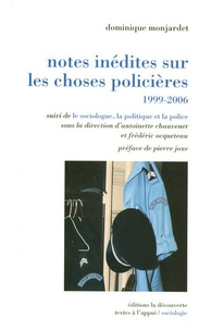 Dominique Montjardet - Notes inédites sur les choses policières, 1999-2006 - Suivi de Le sociologue, la politique et la police.