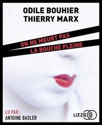 Odile Bouhier et Thierry Marx - On ne meurt pas la bouche pleine. 1 CD audio MP3