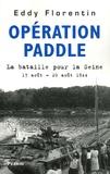 Eddy Florentin - Opération Paddle - La bataille pour la Seine 17-20 août 1944.