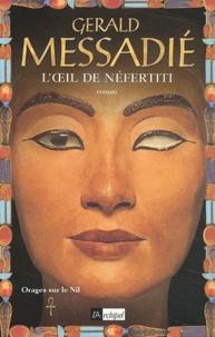 Gerald Messadié - Orages sur le Nil Tome 1 : L'oeil de Néfertiti.