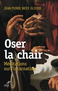 Jean-Pierre Brice Olivier - Oser la chair.