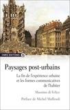 Massimo Di Felice - Paysages post-urbains - La fin de l'expérience urbaine et les formes communicatives de l'habiter.