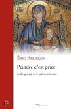 Eric Palazzo - Peindre c'est prier - Anthropologie de la prière chrétienne.