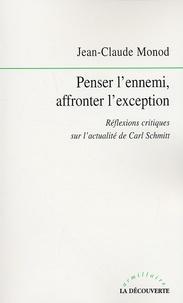 Jean-Claude Monod - Penser l'ennemi, affronter l'exception - Rélexions critiques sur l'actualité de Carl Schmitt.