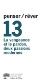 Monique Chemillier-Gendreau et Alain Boureau - Penser/Rêver N° 13, Printemps 200 : La vengeance et le pardon, deux passions modernes.
