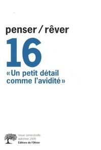 Gilberte Gensel et Jean-Michel Levy - Penser/Rêver N° 16, Automne 2009 : Un petit détail comme l'avidité.
