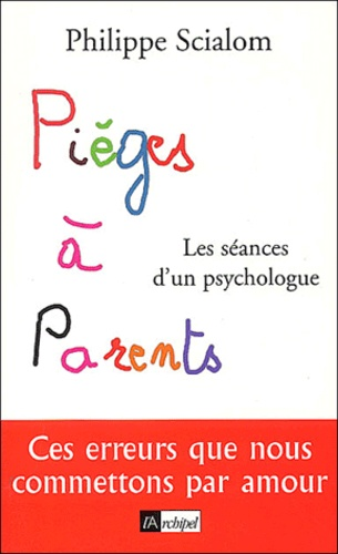 Pièges à parents. Les séances d'un psychologue