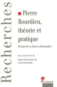 Yves Sintomer et Hans-Peter Müller - Pierre Bourdieu, théorie et pratique - Perspectives franco-allemandes.