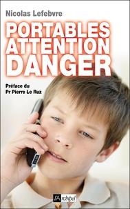 Nicolas Lefebvre - Portables : attention danger.