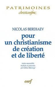 Nicolas Berdiaev - Pour un christianisme de création et de liberté.