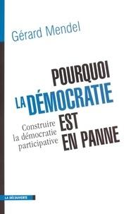 Gérard Mendel - Pourquoi la démocratie est en panne - Construire la démocratie participative.