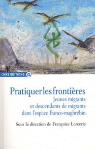 Françoise Lorcerie - Pratiquer les frontières - Jeunes migrants et descendants de migrants dans l'espace franco-maghrébin.