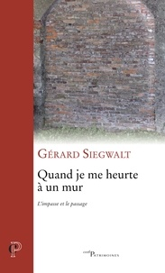 Gérard Siegwalt - Quand je me heurte à un mur - L'impasse et le passage.
