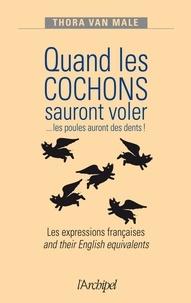 Thora Van Male - Quand les cochons sauront voler... Les poules auront des dents ! - Les expressions françaises and their English equivalents.