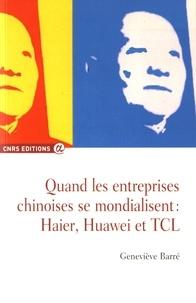 Geneviève Barré - Quand les entreprises chinoises se mondialisent : Haier, Huawei et TCL.