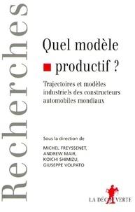Giuseppe Volpato et Michel Freyssenet - Quel modèle productif ? - Trajectoires et modèles industriels des constructeurs automobiles mondiaux.