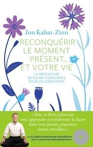 Jon Kabat-Zinn - Reconquérir le moment présent... et votre vie - La méditation de pleine conscience pour les débutants. 1 CD audio