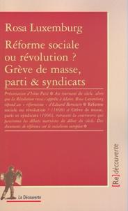 Rosa Luxemburg - Réforme sociale ou révolution ? Grève de masse, parti & syndicats.