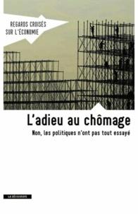 Asma Benhenda et Gabriel Zucman - Regards croisés sur l'économie N° 13, septembre 201 : L'adieu au chômage - Non, les politiques n'ont pas tout essayé.