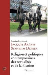 Jacques Arènes et Stanislas Deprez - Religion et politiques contemporaines des sexualités et de la filiation.