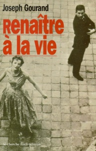 Joseph Gourand - Renaître à la vie.