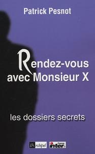 Patrick Pesnot - Rendez-vous avec Monsieur X - Les dossiers secrets.
