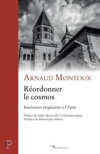 Arnaud Montoux - Réordonner le cosmos - Itinéraires érigéniens à Cluny.