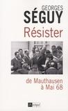 Georges Séguy - Résister - De Mauthausen à Mai 68.