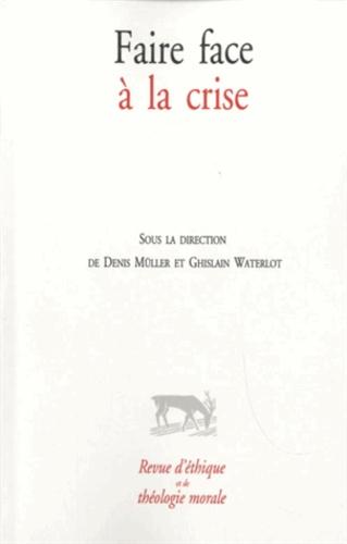 Denis Müller et Ghislain Waterlot - Revue d'éthique et de théologie morale  : Faire face à la crise.