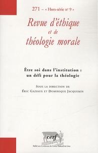 Eric Gaziaux et Dominique Jacquemin - Revue d'éthique et de théologie morale N° 271, Hors-série n : Etre soi dans l'institution : un défi pour la théologie.