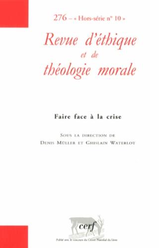 Denis Müller et Ghislain Waterlot - Revue d'éthique et de théologie morale N° 276 : Faire face à la crise.