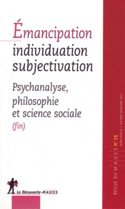 Alain Caillé et Philippe Chanial - Revue du MAUSS N° 38, Second semest : Emancipation, individuation, subjectivation - Psychanalyse, philosophie et science sociale (fin).