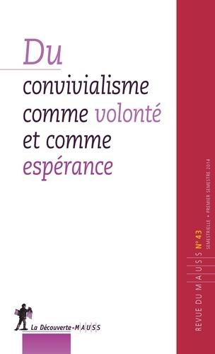 Alain Caillé - Revue du MAUSS N° 43, premier semes : Du convivialisme comme volonté et comme espérance.