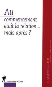 Alain Caillé et Philippe Chanial - Revue du MAUSS N° 47, premier semes : Au commencement était la relation... - Mais après ?.
