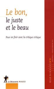 Philippe Chanial - Revue du MAUSS N° 51, premier semes : Le bon, le juste et le beau - Pour en finir avec la critique.
