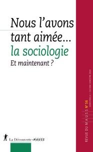 Philippe Chanial et Alain Caillé - Revue du MAUSS N° 56, second semest : Nous l'avons tant aimée... la sociologie - Et maintenant ?.