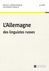 Céline Trautmann-Waller et Brigitte Bartschat - Revue germanique internationale N° 3, 2006 : L'Allemagne des linguistes russes.