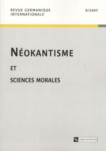 Bernard Bourgeois - Revue germanique internationale N° 6, 2007 : Néokantisme et sciences morales.